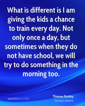 What is different is I am giving the kids a chance to train every day. Not only once a day, but sometimes when they do not have school, we will try to do something in the morning too.