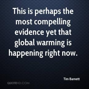 Tim Barnett  - This is perhaps the most compelling evidence yet that global warming is happening right now.