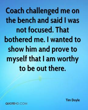 Coach challenged me on the bench and said I was not focused. That bothered me. I wanted to show him and prove to myself that I am worthy to be out there.