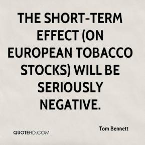 Tom Bennett  - The short-term effect (on European tobacco stocks) will be seriously negative.