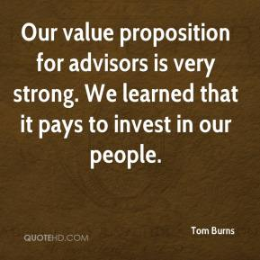 Tom Burns  - Our value proposition for advisors is very strong. We learned that it pays to invest in our people.