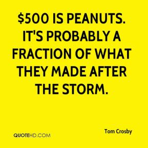 $500 is peanuts. It's probably a fraction of what they made after the storm.