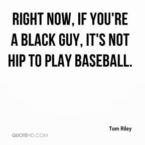 Right now, if you're a black guy, it's not hip to play baseball.