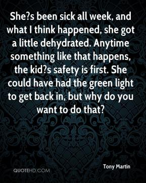 She?s been sick all week, and what I think happened, she got a little dehydrated. Anytime something like that happens, the kid?s safety is first. She could have had the green light to get back in, but why do you want to do that?