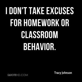 Tracy Johnson  - I don't take excuses for homework or classroom behavior.
