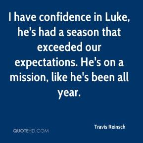 Travis Reinsch  - I have confidence in Luke, he's had a season that exceeded our expectations. He's on a mission, like he's been all year.