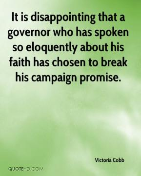 Victoria Cobb  - It is disappointing that a governor who has spoken so eloquently about his faith has chosen to break his campaign promise.
