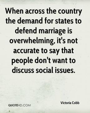 Victoria Cobb  - When across the country the demand for states to defend marriage is overwhelming, it's not accurate to say that people don't want to discuss social issues.
