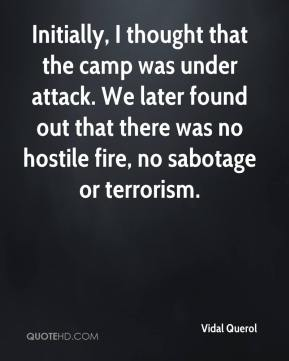 Vidal Querol  - Initially, I thought that the camp was under attack. We later found out that there was no hostile fire, no sabotage or terrorism.