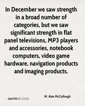 In December we saw strength in a broad number of categories, but we saw significant strength in flat panel televisions, MP3 players and accessories, notebook computers, video game hardware, navigation products and imaging products.