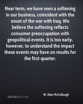 W. Alan McCollough  - Near term, we have seen a softening in our business, coincident with the onset of the war with Iraq. We believe the softening reflects consumer preoccupation with geopolitical events. It is too early, however, to understand the impact these events may have on results for the first quarter.