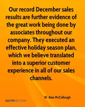 W. Alan McCollough  - Our record December sales results are further evidence of the great work being done by associates throughout our company. They executed an effective holiday season plan, which we believe translated into a superior customer experience in all of our sales channels.