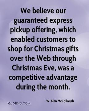 W. Alan McCollough  - We believe our guaranteed express pickup offering, which enabled customers to shop for Christmas gifts over the Web through Christmas Eve, was a competitive advantage during the month.