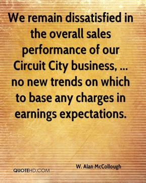 W. Alan McCollough  - We remain dissatisfied in the overall sales performance of our Circuit City business, ... no new trends on which to base any charges in earnings expectations.