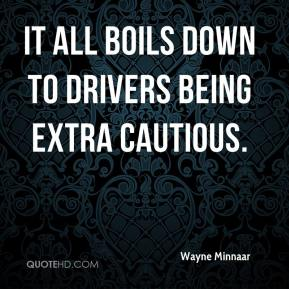 It all boils down to drivers being extra cautious.