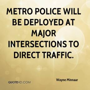 Metro police will be deployed at major intersections to direct traffic.
