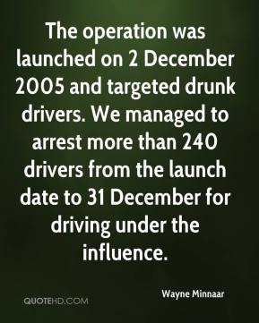 The operation was launched on 2 December 2005 and targeted drunk drivers. We managed to arrest more than 240 drivers from the launch date to 31 December for driving under the influence.