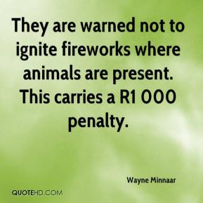They are warned not to ignite fireworks where animals are present. This carries a R1 000 penalty.