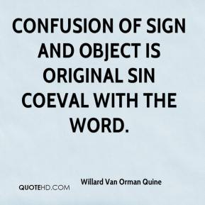 Willard Van Orman Quine - Confusion of sign and object is original sin coeval with the word.