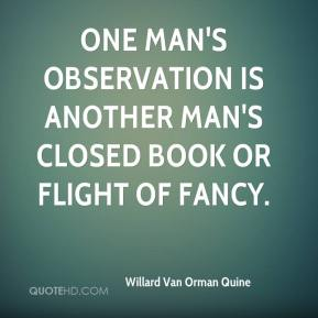 One man's observation is another man's closed book or flight of fancy.