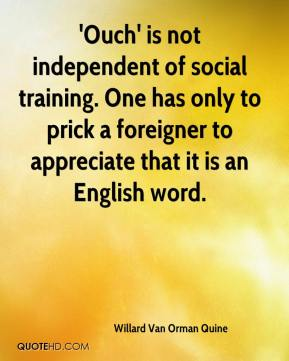 'Ouch' is not independent of social training. One has only to prick a foreigner to appreciate that it is an English word.