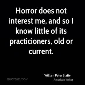 Horror does not interest me, and so I know little of its practicioners, old or current.