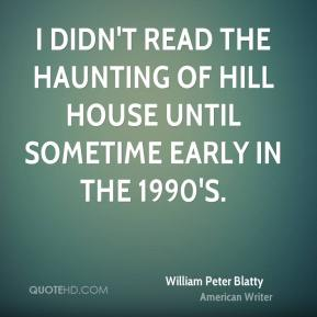 William Peter Blatty - I didn't read The Haunting of Hill House until sometime early in the 1990's.