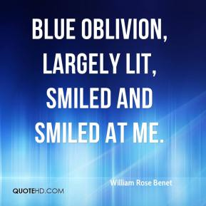 William Rose Benet  - Blue oblivion, largely lit, smiled and smiled at me.