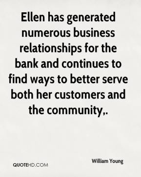 William Young  - Ellen has generated numerous business relationships for the bank and continues to find ways to better serve both her customers and the community.