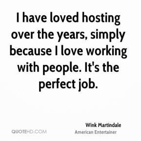 I have loved hosting over the years, simply because I love working with people. It's the perfect job.