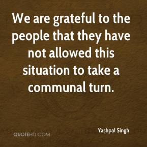 Yashpal Singh  - We are grateful to the people that they have not allowed this situation to take a communal turn.