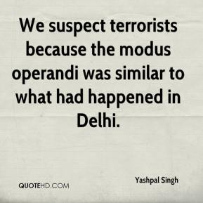 Yashpal Singh  - We suspect terrorists because the modus operandi was similar to what had happened in Delhi.