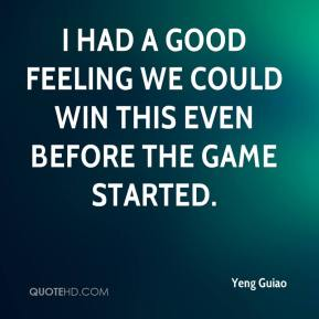 Yeng Guiao  - I had a good feeling we could win this even before the game started.