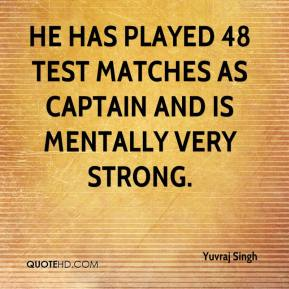 He has played 48 Test matches as captain and is mentally very strong.