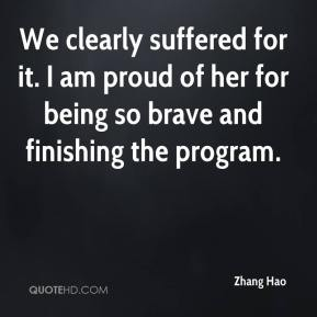 Zhang Hao  - We clearly suffered for it. I am proud of her for being so brave and finishing the program.