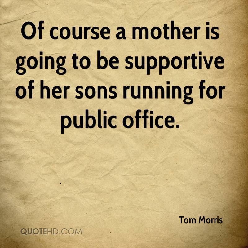 Of course a mother is going to be supportive of her sons running for public office.
