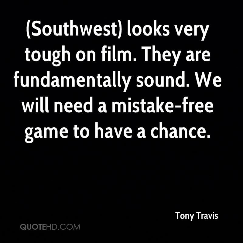 (Southwest) looks very tough on film. They are fundamentally sound. We will need a mistake-free game to have a chance.