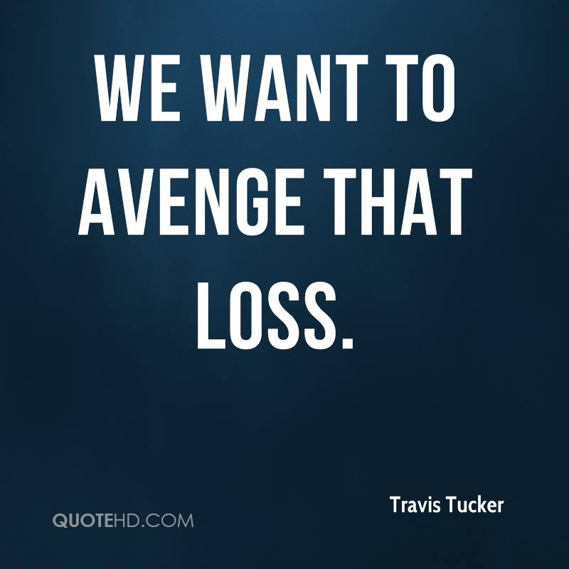 We want to avenge that loss.