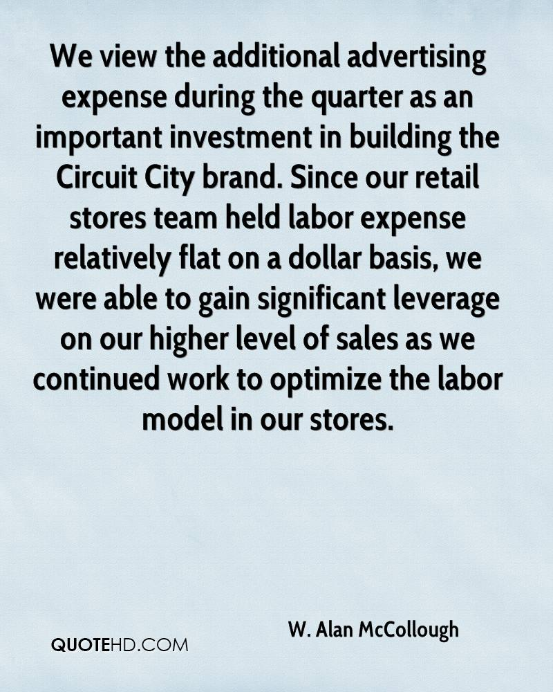We view the additional advertising expense during the quarter as an important investment in building the Circuit City brand. Since our retail stores team held labor expense relatively flat on a dollar basis, we were able to gain significant leverage on our higher level of sales as we continued work to optimize the labor model in our stores.