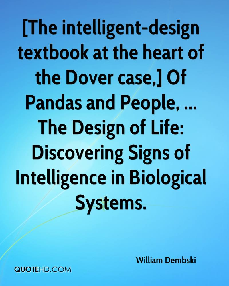 [The intelligent-design textbook at the heart of the Dover case,] Of Pandas and People, ... The Design of Life: Discovering Signs of Intelligence in Biological Systems.