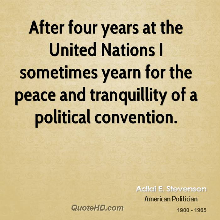 After four years at the United Nations I sometimes yearn for the peace and tranquillity of a political convention.