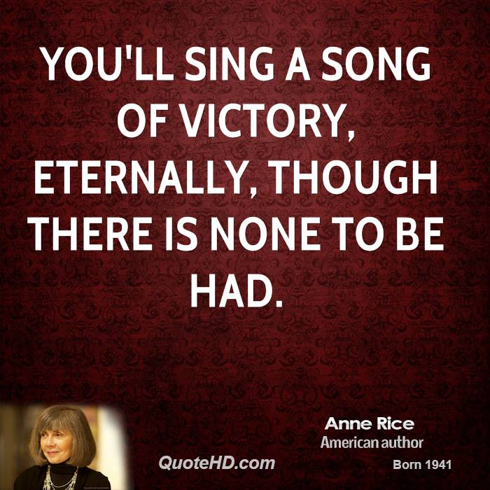 You'll sing a song of victory, eternally, though there is none to be had.