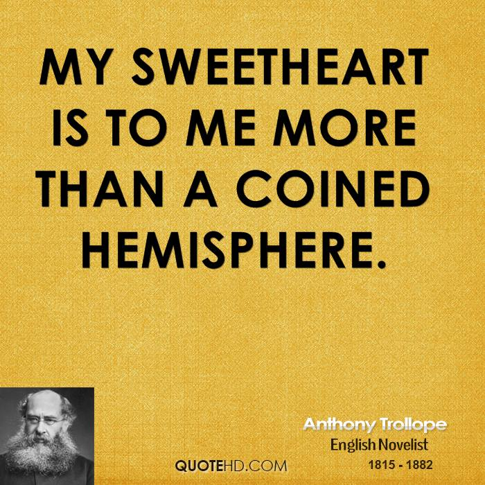 My sweetheart is to me more than a coined hemisphere.