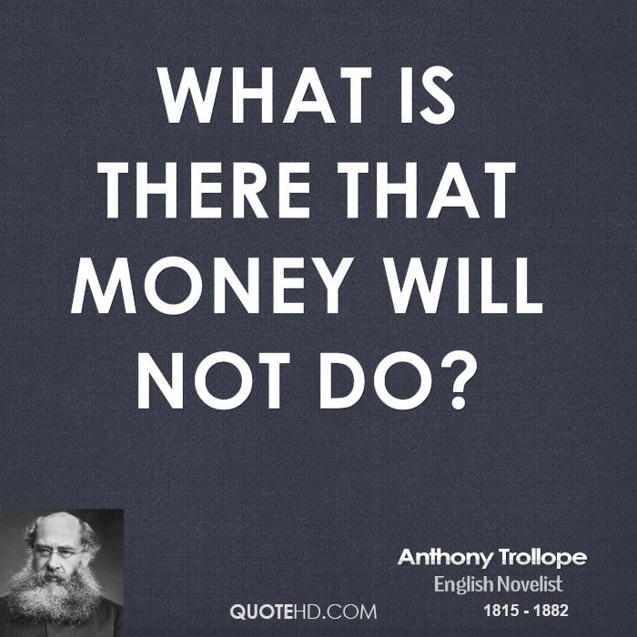 What is there that money will not do?