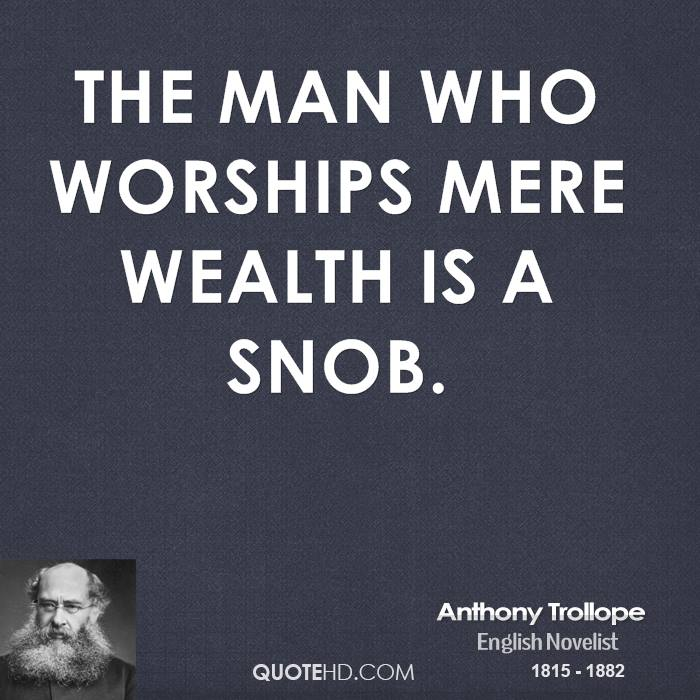 The man who worships mere wealth is a snob.