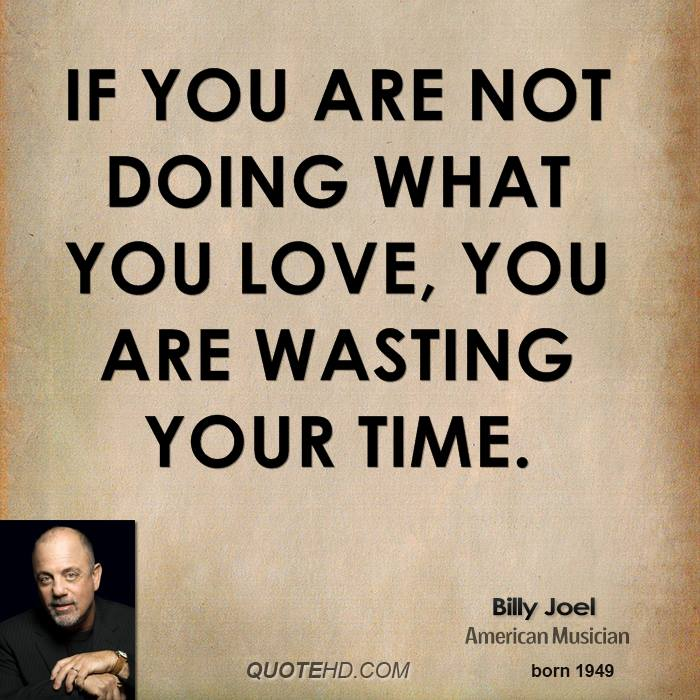 Doing What You Love Quotes: Billy Joel Quotes