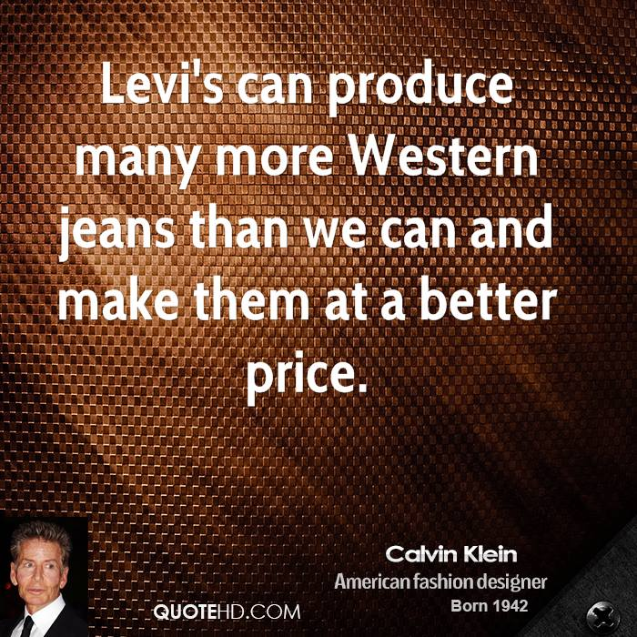 Levi's can produce many more Western jeans than we can and make them at a better price.