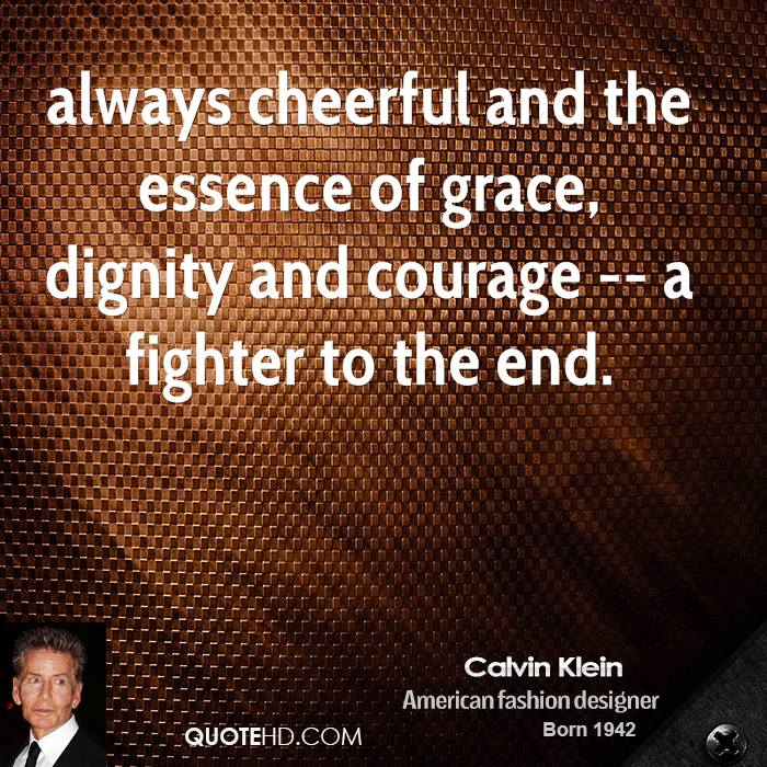 always cheerful and the essence of grace, dignity and courage -- a fighter to the end.
