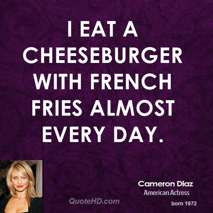 I eat a cheeseburger with French fries almost every day.