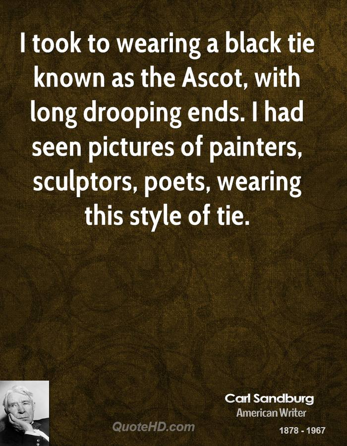 I took to wearing a black tie known as the Ascot, with long drooping ends. I had seen pictures of painters, sculptors, poets, wearing this style of tie.